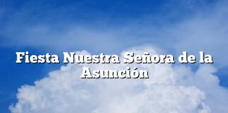 Fiesta Nuestra Señora de la Asunción